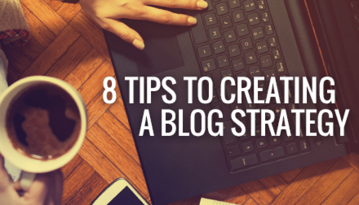 8 Tips to Creating a Blog Strategy